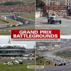 Grand Prix Battlegrounds: A Comprehensive Guide to All Formula 1 Circuits Since 1950 Cover Image