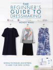 The Beginners Guide to Dressmaking: Sewing Techniques and Patterns to Make Your Own Clothes Cover Image