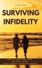 Surviving Infidelity: How to Heal the Pain and Save Your Relationship After an Affair Cover Image