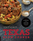 Texas Slow Cooker: 125 Recipes for the Lone Star State's Very Best Dishes, All Slow-Cooked to Perfection Cover Image