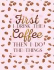 2018 Planner - First I Drink the Coffee Then I Do the Things: Planner Organizer 8.5 X 11, Quote Cover Cover Image