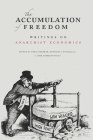 The Accumulation of Freedom: Writings on Anarchist Economics Cover Image