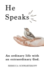 He Speaks: An Ordinary Life with an Extraordinary God. Cover Image