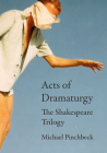 Acts of Dramaturgy: The Shakespeare Trilogy Cover Image