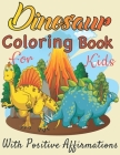 Dinosaurs coloring book for Kids with positive affirmations: Perfect gift For Boys and Girls Ages 4, 5, 6, 7, and 8 Cover Image