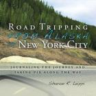 Road Tripping from Alaska to New York City: Journaling the Journey and Taking Pix Along the Way Cover Image