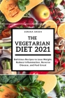 The Vegetarian Diet 2021: Delicious Recipes to Lose Weight, Reduce Inflammation, Reverse Disease, and Feel Great Cover Image