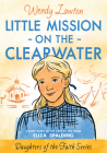 Little Mission on the Clearwater: A Story Based on the Life of Young Eliza Spalding (Daughters of the Faith Series) Cover Image