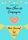 Mon journal pour animaux de compagnie - Mon Chien: Mon Journal Pour Animaux De Compagnie Cover Image
