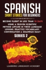 Spanish Short Stories for Beginners: Become Fluent in Less Than 30 Days Using a Proven Scientific Method Applied in These Language Lessons. Practice V Cover Image