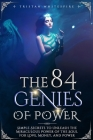 The 84 Genies of Power: Simple Secrets to Unleash the Miraculous Power of the Soul for Love, Money, and Power Cover Image
