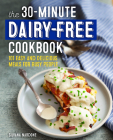 The 30-Minute Dairy Free Cookbook: 101 Easy and Delicious Meals for Busy People Cover Image
