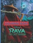Raya And The Last Dragon Coloring Book: An Adorable Coloring Book For Relaxation And Stress Relief - Easy -The Last Dragon And Plenty Of Designs - For Cover Image