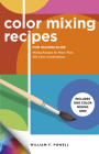 Color Mixing Recipes for Watercolor: Mixing Recipes for More Than 450 Color Combinations - Includes One Color Mixing Grid Cover Image