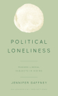Political Loneliness: Modern Liberal Subjects in Hiding (Philosophical Projections) Cover Image