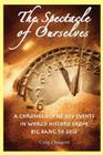The Spectacle of Ourselves: A Chronology of Key Events in World History from Big Bang to 2012 Cover Image