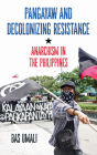 Pangayaw and Decolonizing Resistance: Anarchism in the Philippines Cover Image