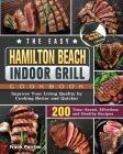 The Easy Hamilton Beach Indoor Grill Cookbook: 200 Time-Saved, Effortless and Healthy Recipes to Improve Your Living Quality by Cooking Better and Qui Cover Image