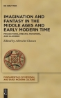 Imagination and Fantasy in the Middle Ages and Early Modern Time (Fundamentals of Medieval and Early Modern Culture #24) Cover Image