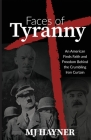 Faces of Tyranny: An American Finds Faith and Freedom Behind the Crumbling Iron Curtain Cover Image