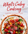 What's Gaby Cooking: Everyday California Food Cover Image