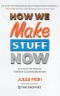How We Make Stuff Now: Turn Ideas Into Products That Build Successful Businesses Cover Image