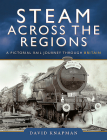 Steam Across the Regions: A Pictorial Rail Journey Through Britain Cover Image