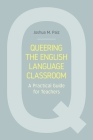 Queering the English Language Classroom: A Practical Guide for Teachers Cover Image