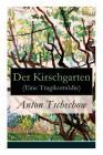 Der Kirschgarten (Eine Tragikomödie): Eine gesellschaftskritische Komödie in vier Akten Cover Image