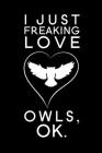 I Just Freaking Love Owls, OK: Blank Lined Journal Notebook, 6