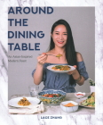 Around the Dining Table: An Asian-Inspired Modern Feast Cover Image