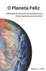 O Planeta Feliz: Vislumbres da estrutura e do funcionamento de um organismo social saudável Cover Image
