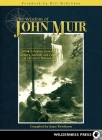 The Wisdom of John Muir: 100+ Selections from the Letters, Journals, and Essays of the Great Naturalist Cover Image