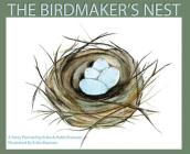 The Birdmaker's Nest: Where your treasure will be found safe and sound. Cover Image