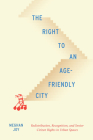 The Right to an Age-Friendly City: Redistribution, Recognition, and Senior Citizen Rights in Urban Spaces (McGill-Queen's Studies in Urban Governance #14) Cover Image