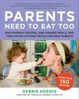 Parents Need to Eat Too: Nap-Friendly Recipes, One-Handed Meals, and Time-Saving Kitchen Tricks for New Parents Cover Image