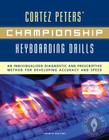 Cortez Peters' Championship Keyboarding Drills: An Individualized Diagnostic and Prescriptive Method for Developing Accuracy and Cover Image