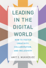 Leading in the Digital World: How to Foster Creativity, Collaboration, and Inclusivity (Management on the Cutting Edge) Cover Image