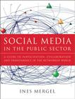 Social Media in the Public Sector: A Guide to Participation, Collaboration, and Transparency in the Networked World (Essential Texts for Nonprofit and Public Leadership and Mangement) Cover Image