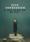 Teen Depression: : A Tool to get rid of this. Cover Image