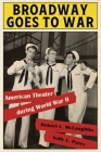Broadway Goes to War: American Theater During World War II Cover Image