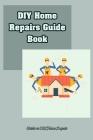 DIY Home Repairs Guide Book: Guide to DIY Home Repair: DIY Home Repairs Book Cover Image