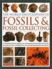 The World Encyclopedia of Fossils & Fossil-Collecting:: An Illustrated Reference Guide to Over 375 Plant and Animal Fossils from Around the Globe and Cover Image