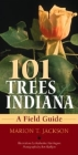 101 Trees of Indiana: A Field Guide (Indiana Natural Science) Cover Image