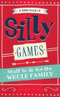A Little Book of Silly Games: Stuff to do for the whole family Cover Image