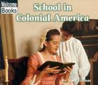 School in Colonial America (Welcome Books: Colonial America) Cover Image