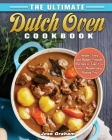 The Ultimate Dutch Oven Cookbook: Simple, Tasty and Budget-Friendly Recipes to Take You into a Mesmerizing Baking Trip Cover Image