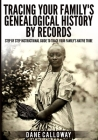 Tracing Your Family's Genealogical History By Records: Step By Step Instructional Guide To Trace Your Family's Native Tribe Cover Image