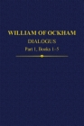 William of Ockham Dialogus Part 1, Books 1-5 (Auctores Britannici Medii Aevi) Cover Image