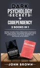 Dark Psychology Secrets + Codependency 2 Books In 1: Defend Yourself From Persuasion Techniques And Toxic People. Emotional-Influence, Nlp & Hypnother Cover Image
